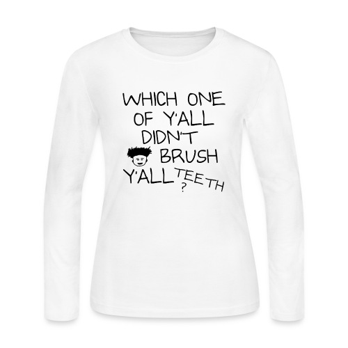 Which One Of Y'all Didn't Brush Y'all Teeth ? - Women's Long Sleeve Jersey T-Shirt