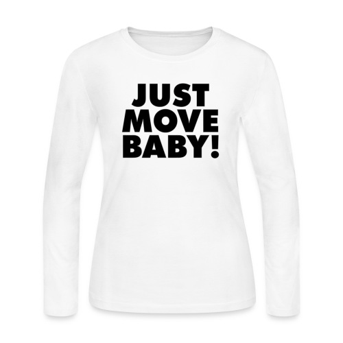 Just Move Baby! - Women's Long Sleeve Jersey T-Shirt