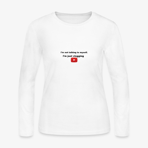 I'm not talking to myself. I'm just vlogging. - Women's Long Sleeve Jersey T-Shirt