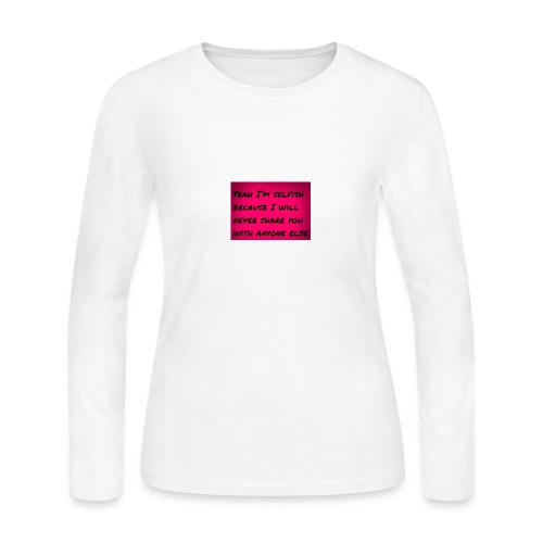 selfish love quotes for husband - Women's Long Sleeve Jersey T-Shirt