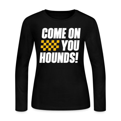 Come On You Hounds! - Women's Long Sleeve Jersey T-Shirt