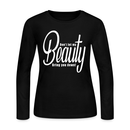 Don't let my BEAUTY bring you down! (White) - Women's Long Sleeve Jersey T-Shirt