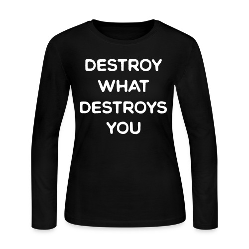 Destroy What Destroys You - Women's Long Sleeve Jersey T-Shirt