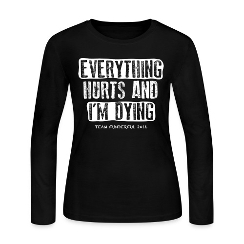 Everything Hurts and I'm Dying - Women's Long Sleeve Jersey T-Shirt
