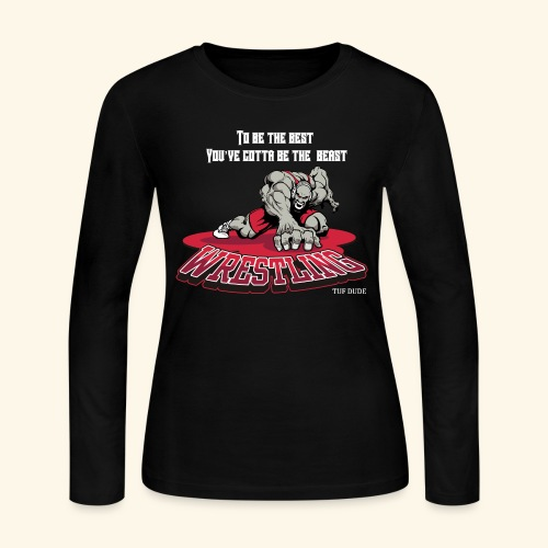 Wrestling - To be the best, you've gotta be a - Women's Long Sleeve Jersey T-Shirt