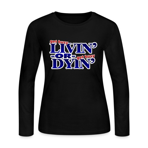Get Busy Livin' or Get Busy Dyin' - Women's Long Sleeve Jersey T-Shirt