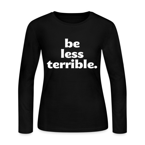 Be Less Terrible Ceramic Mug - Women's Long Sleeve Jersey T-Shirt