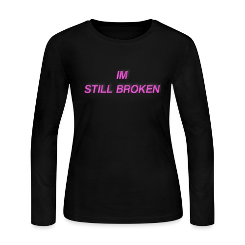 I'm Still Broken - Women's Long Sleeve Jersey T-Shirt