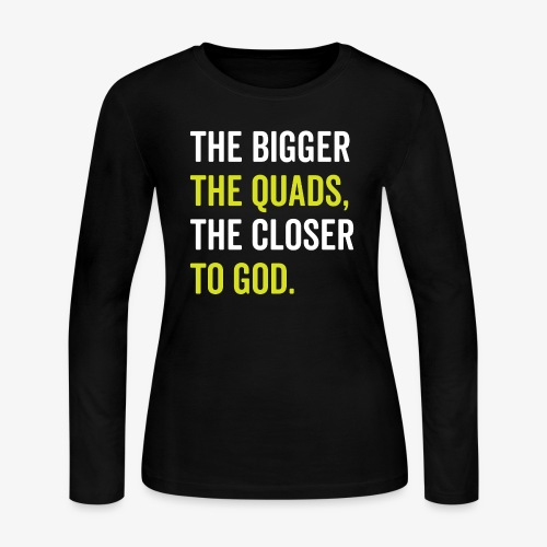 The Bigger The Quads The Closer To God - Women's Long Sleeve Jersey T-Shirt
