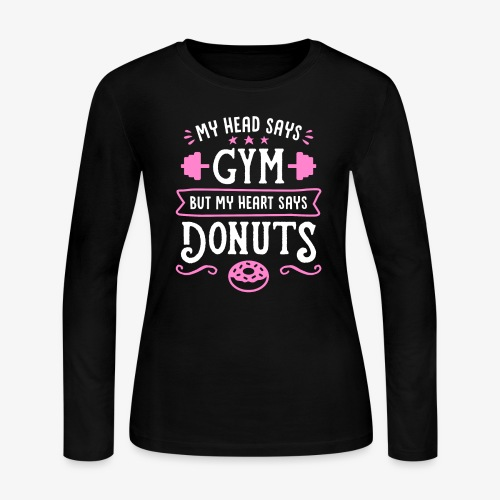 My Head Says Gym But My Heart Says Donuts - Women's Long Sleeve Jersey T-Shirt