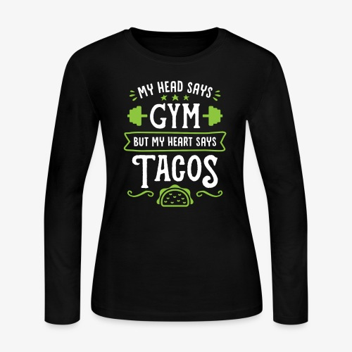 My Head Says Gym But My Heart Says Tacos - Women's Long Sleeve Jersey T-Shirt