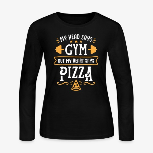 My Head Says Gym But My Heart Says Pizza - Women's Long Sleeve Jersey T-Shirt
