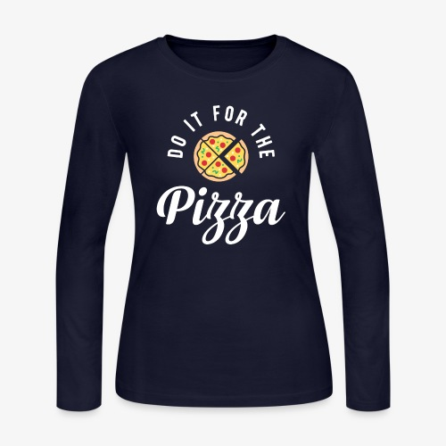 Do It For The Pizza - Women's Long Sleeve Jersey T-Shirt