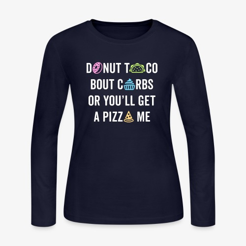 Donut Taco Bout Carbs Or You'll Get A Pizza Me v1 - Women's Long Sleeve Jersey T-Shirt