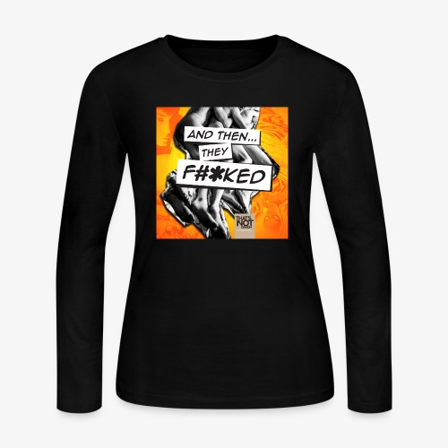 And Then They FKED Cover - Women's Long Sleeve Jersey T-Shirt