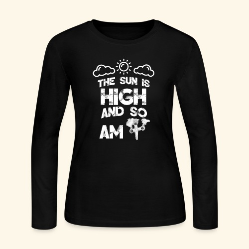 The sun is high and so am i - stoner shirt - 420 - Women's Long Sleeve Jersey T-Shirt