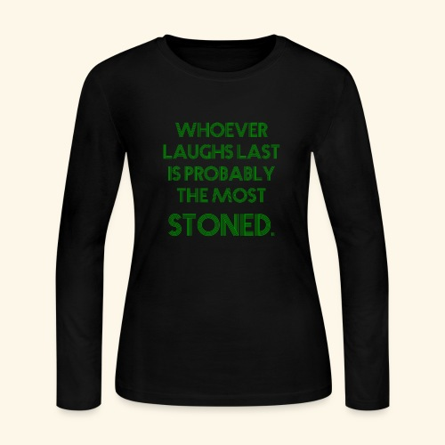 Whoever laughs last is probably the most stoned. - Women's Long Sleeve Jersey T-Shirt