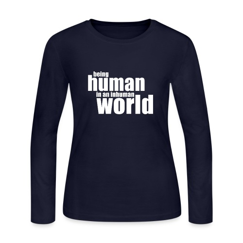 Be human in an inhuman world - Women's Long Sleeve Jersey T-Shirt