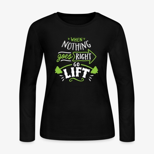 When Nothing Goes Right Go Lift - Women's Long Sleeve Jersey T-Shirt