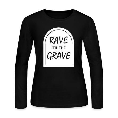 Rave til the Grave - Women's Long Sleeve Jersey T-Shirt