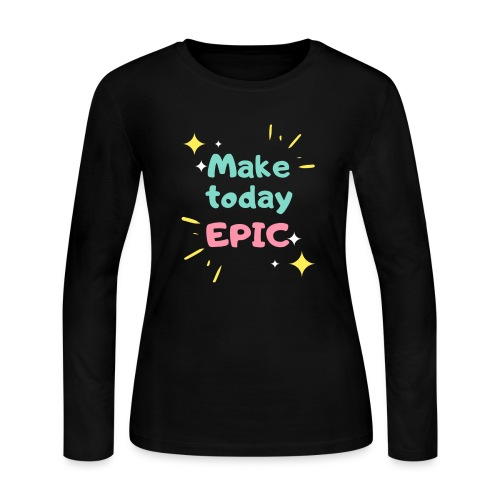 Make today epic - Women's Long Sleeve Jersey T-Shirt