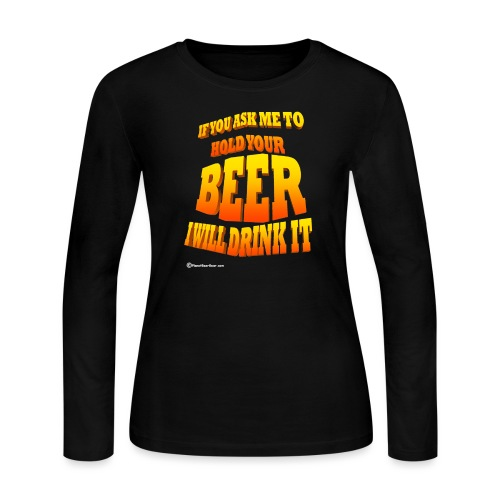 If You Ask Me To Hold Your Beer - Women's Long Sleeve Jersey T-Shirt