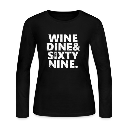 Wine Me Dine Me 69 Me - Women's Long Sleeve Jersey T-Shirt