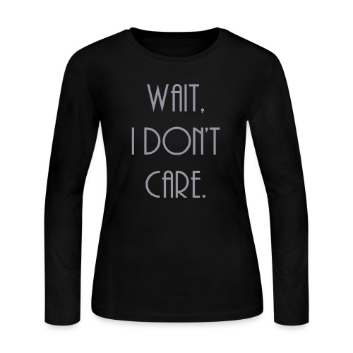 Wait, I don't care. - Women's Long Sleeve Jersey T-Shirt