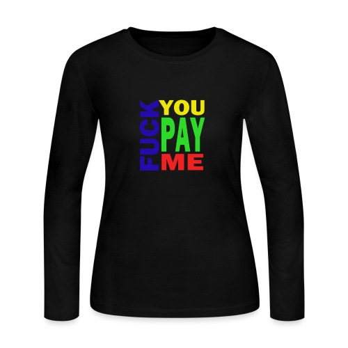 Fuck You Pay Me Hoodie - Women's Long Sleeve Jersey T-Shirt