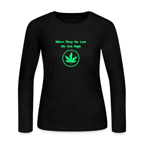 When they go low we get high - Women's Long Sleeve T-Shirt