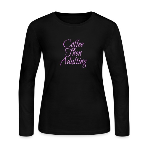 Coffee Then Adulting - Women's Long Sleeve Jersey T-Shirt