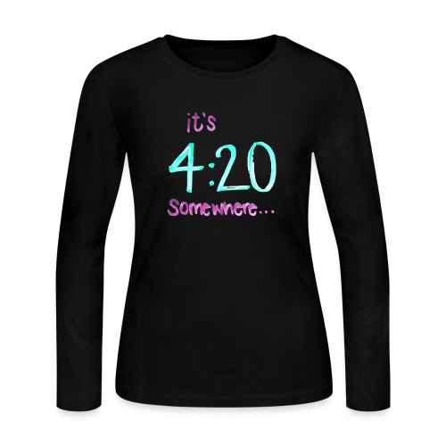 It's 4:20 somewhere... This is NOT about weed. - Women's Long Sleeve T-Shirt