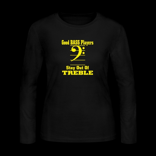 bass players stay out of treble - Women's Long Sleeve Jersey T-Shirt