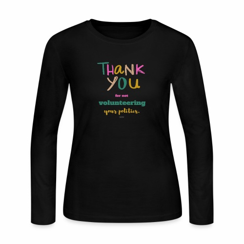 Thank you for not volunteering your politics - Women's Long Sleeve Jersey T-Shirt