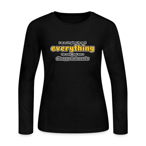 Trying to get everything - got disappointments - Women's Long Sleeve Jersey T-Shirt