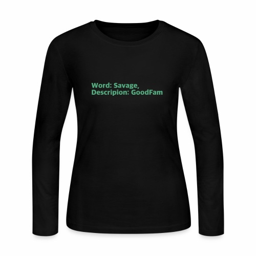 Goodfam is the meaning of savage - Women's Long Sleeve Jersey T-Shirt