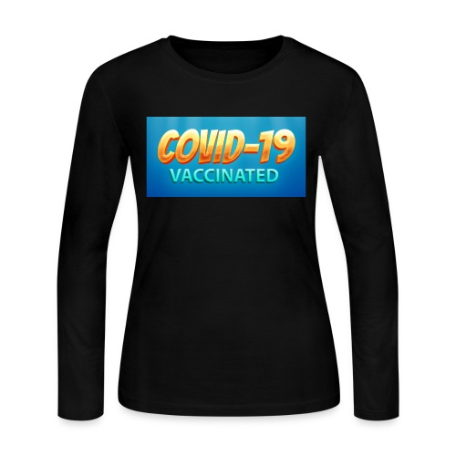 COVID 19 Vaccinated - Women's Long Sleeve T-Shirt