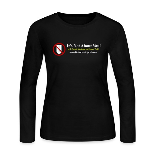it's Not About You with Jamal, Marianne and Todd - Women's Long Sleeve T-Shirt