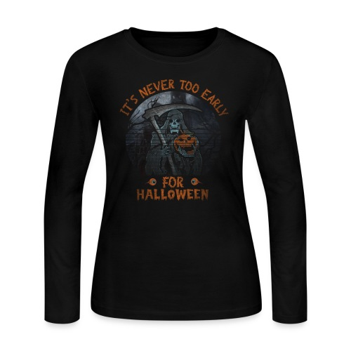 Never To Early - Women's Long Sleeve T-Shirt