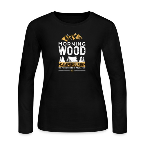 Morning Wood Campgrounds The Perfect Place - Women's Long Sleeve T-Shirt
