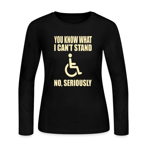 You know what i can't stand. Wheelchair humor - Women's Long Sleeve Jersey T-Shirt