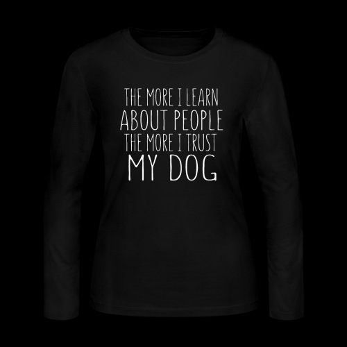 The More I Learn About People: The More I Trust - Women's Long Sleeve Jersey T-Shirt