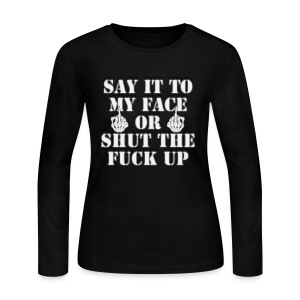 Say It To My Face - Women's Long Sleeve Jersey T-Shirt