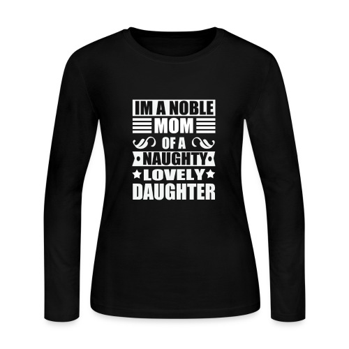 Noble MOM - Naughty Daughter Mothers Day TShirts - Women's Long Sleeve Jersey T-Shirt