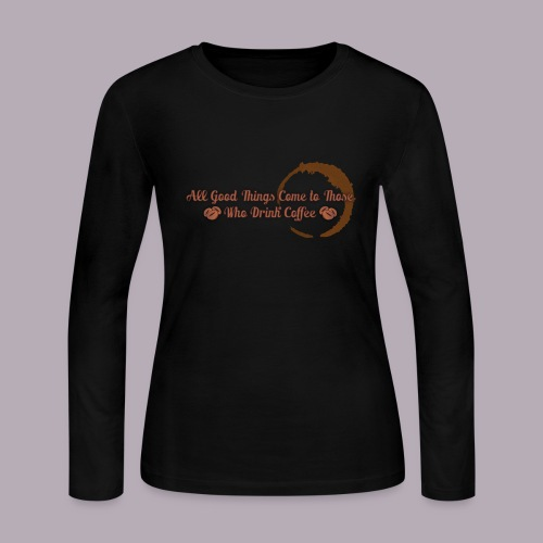 All Good Things Come to Those Who Drink Coffee - Women's Long Sleeve Jersey T-Shirt