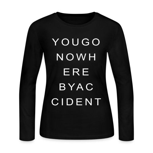 You Go Nowhere By Accident - Women's Long Sleeve Jersey T-Shirt