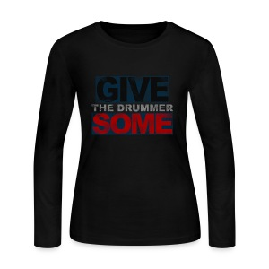 GIVE THE DRUMMER SOME - Women's Long Sleeve Jersey T-Shirt