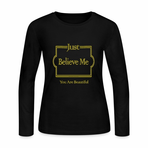 Just Believe Me You Are Beautiful - Women's Long Sleeve Jersey T-Shirt