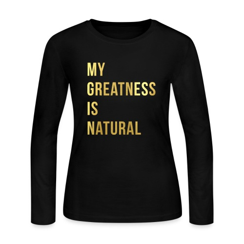 My Greatness is Natural - Women's Long Sleeve Jersey T-Shirt