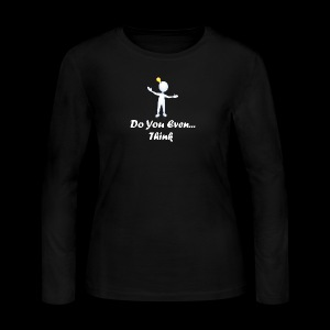 Do you even think? - Women's Long Sleeve Jersey T-Shirt